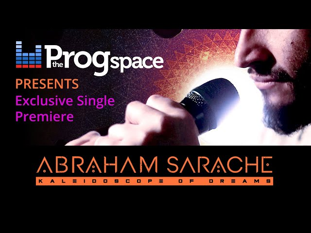 The Progspace presents: Abraham Sarache -  Kaleidoscope of Dreams. Exclusive Premiere!