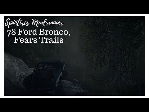 Spintires Mudrunner, 78 Ford Bronco, Fears Trails.