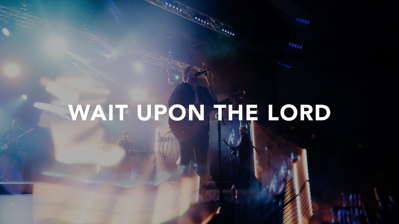 Leeland - Wait Upon the Lord (Official Live Video)