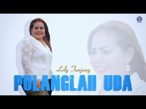 PULANGLAH UDA (Official Music Video) - Lely Tanjung