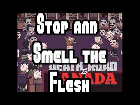 Stop and Smell the Flesh Death Road to Canada 30 min