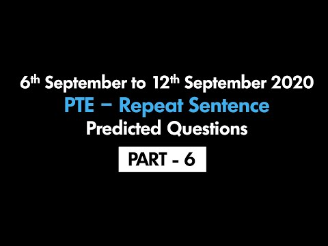 PTE - REPEAT SENTENCE (PART-6)   6TH SEPTEMBER TO 12TH SEPTEMBER 2020 : PREDICTED QUESTIONS