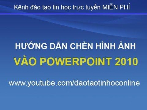 Cách chèn hình ảnh vào PowerPoint 2010 chi tiết