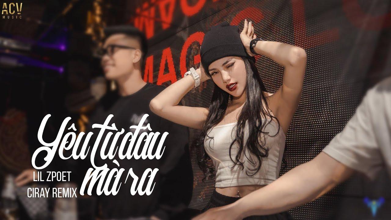 Yêu Từ Đâu Mà Ra (Ciray x Dj Mi-A Remix) - Lil ZPOET | Bản Mix Bass Cực Căng Hay Nhất Hiện Nay
