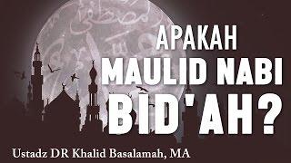 Apakah Maulid Nabi itu Bid'ah? Ustadz DR Khalid Basalamah, MA