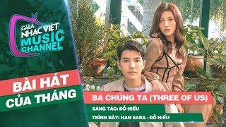Ba Chúng Ta (Three Of Us) - Han Sara, Đỗ Hiếu | Gala Nhạc Việt Bài Hát Của Tháng
