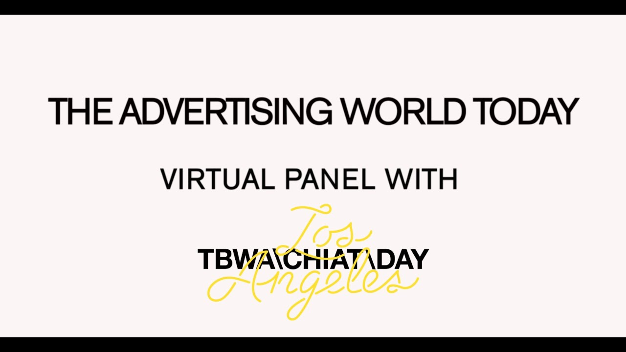 The Advertising World Today: An Overview --Virtual Panel with TBWA/Chiat/Day