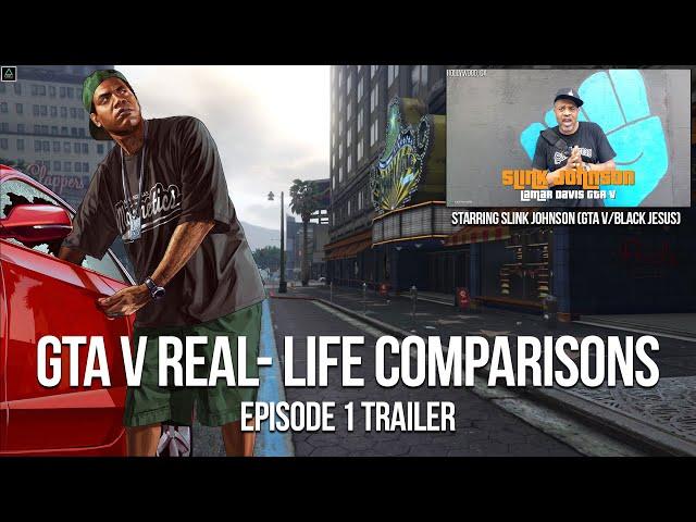GTA V Real Life Comparisons (Starring Slink Johnson) Episode 1 Trailer
