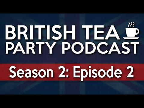 British Tea Party Podcast | Season 2: Episode 2