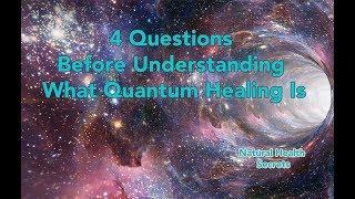 [Natural Health Secrets] Episode 59: 4 Questions Before Understanding What Quantum Healing Is