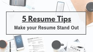 How to write a Resume - 5 Tips to make your Resume stand out.