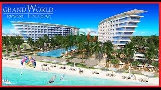 ♛ Grand World Phú Quốc ♛ Khu du lịch & nghỉ dưỡng 5 sao tại thiên đường biển đảo Phú Quốc ★★★★★