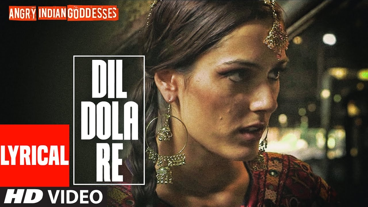 Dil Dola Re Lyrical | Angry Indian Goddesses | Pratichee Mohapatra | Ashish Prabhu Ajgaonkar