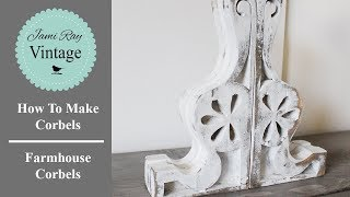 How To Make Corbels | Farmhouse Corbels
