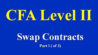 CFA Level II  Swap Contracts  Part I (of 3)
