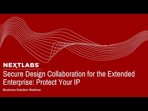 Secure Design Collaboration for the Extended Enterprise: Protect Your IP Webinar