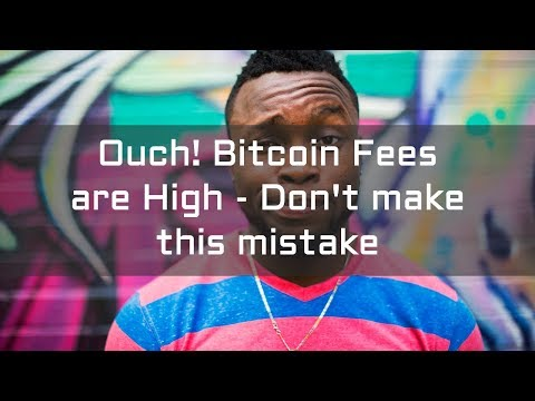 Ouch! Bitcoin Fees Are High - Don't Make This Mistake