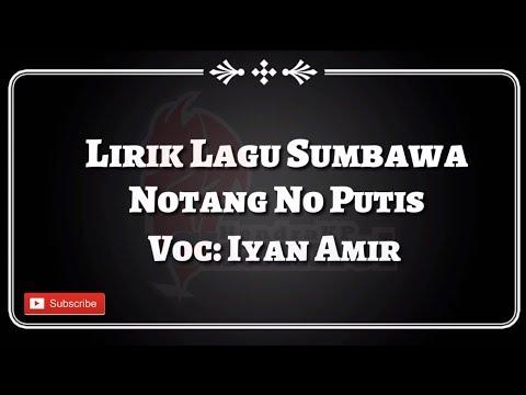 Lirik Lagu Sumbawa - Notang No Putis
