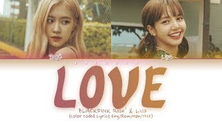 BLACKPINK ROSÉ & LISA - L-O-V-E (Color Coded Lyrics)