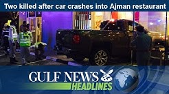 Two killed after car crashes into Ajman restaurant - GN Headlines