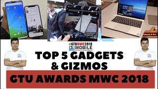 GTU MWC Awards Top 5 Gadgets, Phones, Announced At MWC 2018 #GTUMWC2018