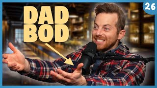 Dad Bods & Fatherhood Fears - Baby Steps Ep. 26
