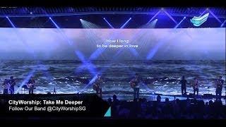 CityWorship: Take Me Deeper (Don Moen) // Teo Poh Heng @ City Harvest Church