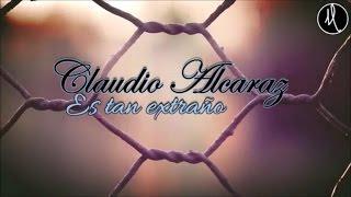 Claudio Alcaraz- Es Tan Extraño (LETRA)(Lo Mas Nuevo)