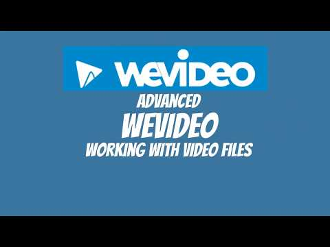 Advanced WeVideo - Working With Video Files