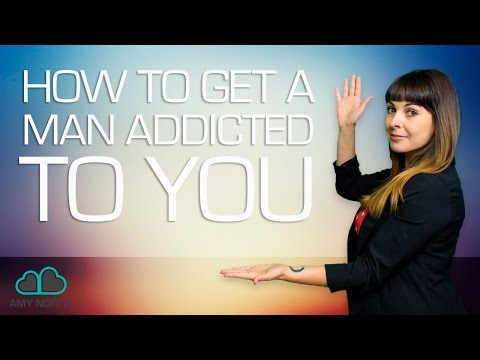 How to Get A Man Addicted To You (This Is Scary Shit)
