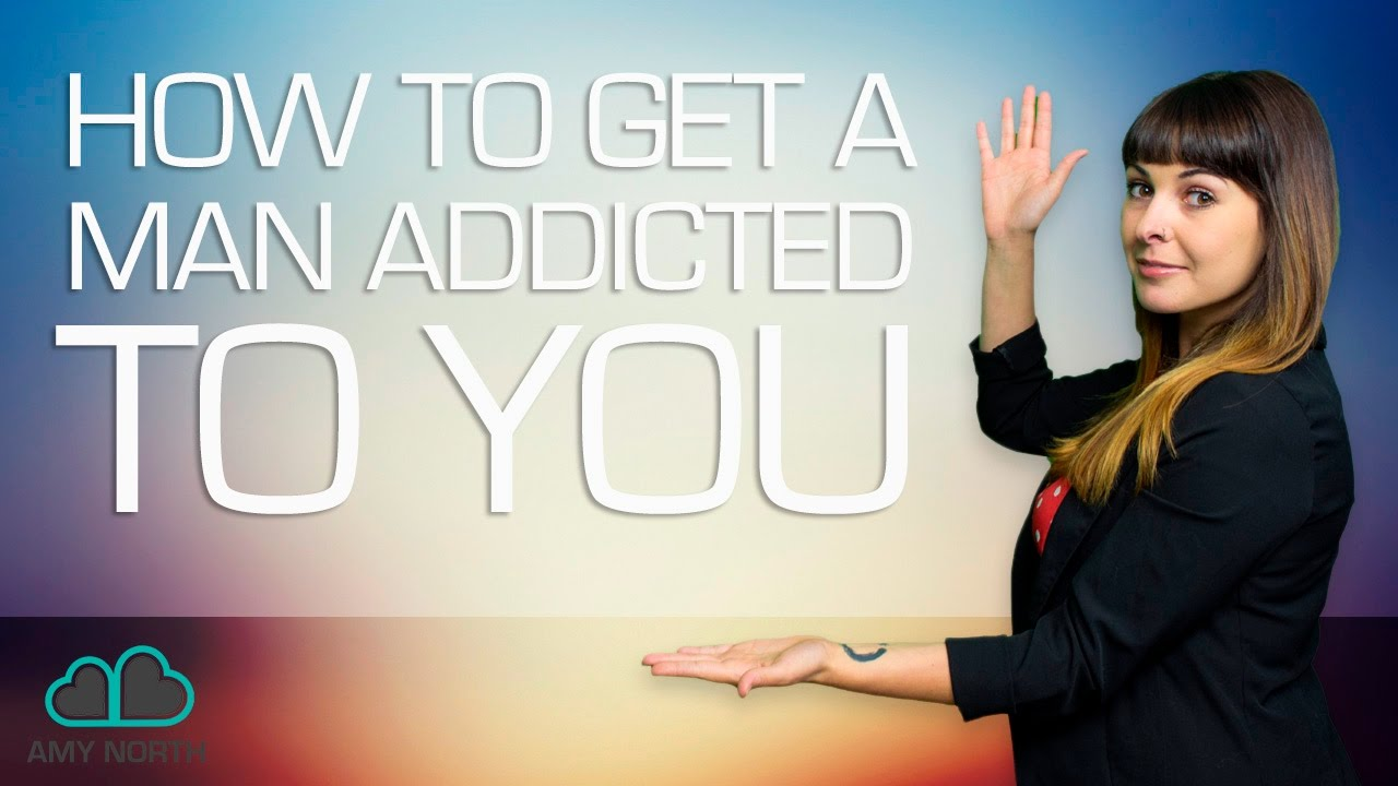 How to Get a Man Addicted to You
