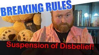Breaking Your Rules vs Suspension of Disbelief