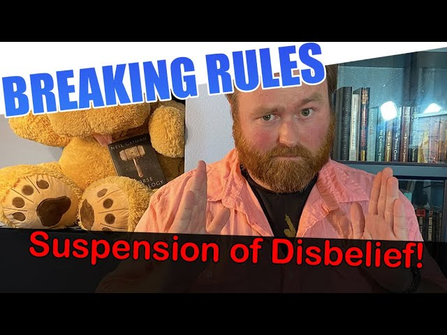 Breaking Your Rules vs Suspension of Disbelief