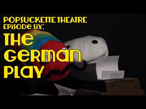 Episode Six: The German Play | Popsuckette Theatre | Season One