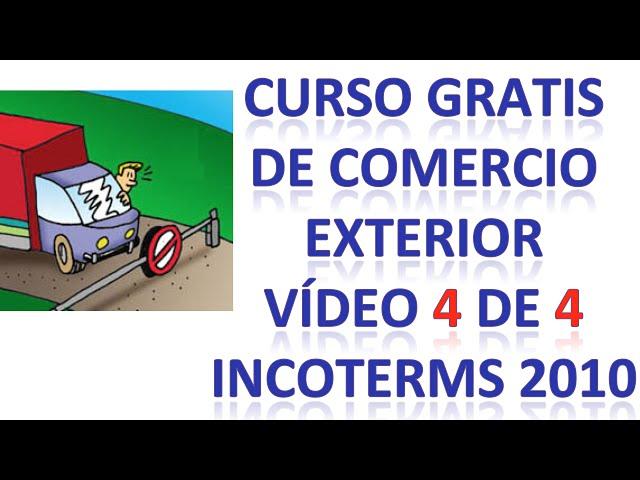 Curso de Comercio Exterior Gratis. Vídeo 4 de 4 INCOTERMS 2010