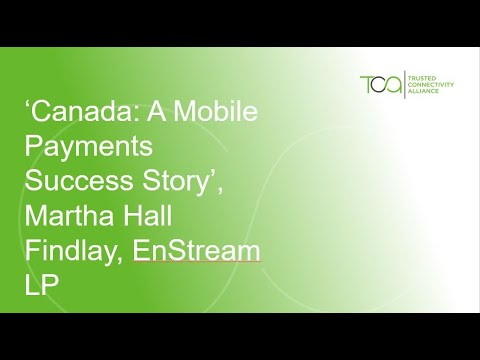 'Canada: A Mobile Payments Success Story', Martha Hall Findlay, EnStream LP