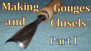 Making Gouges and Chisels  Part I