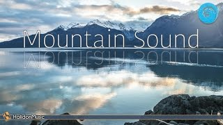 Relaxing Music - Mountain Sound | Instrumental Music, Background Music, Nature Sounds