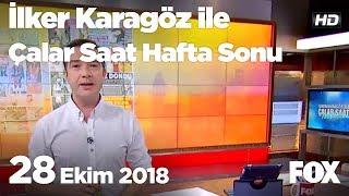 28 Ekim 2018 İlker Karagöz ile Çalar Saat Hafta Sonu