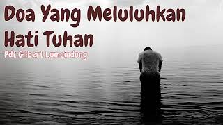 Download Video Doa Yang meluluhkan Hati Tuhan - Khotbah Pdt Gilbert Lumoindong MP3 3GP MP4