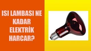 Isı Lambası Ne Kadar Elektrik Harcar?