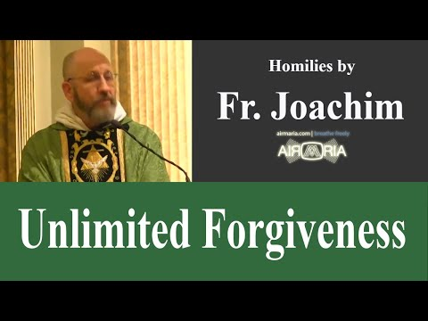 Unlimited Forgiveness - Oct 14 - Homily - Fr Joachim