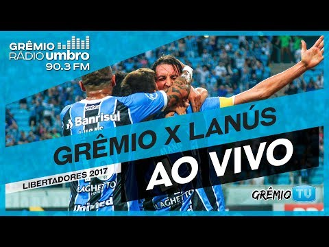 [AO VIVO] FINAL - Grêmio x Lanús (Libertadores 2017) l GrêmioTV