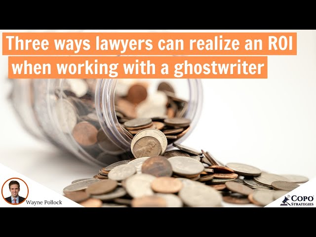 Three ways lawyers realize an ROI when they work with a ghostwriter (one of which is GUARANTEED)