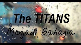 [4.16 MB] The Titans - Menjadi bahagia ( Video Lyric Official )