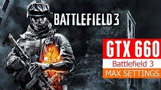 Battlefield 3 PC - Core i7 3770 K + GTX 660 MAX SETTINGS