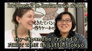 My Japanese friend's FIRST TIME in Little Tokyo. Did Americans do it right? | Kelsey_tube