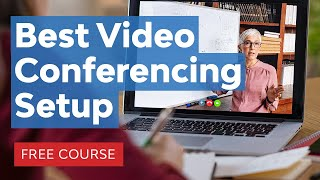 Best Video Conferencing Setup (& Live Streaming Setup) Explained | FREE COURSE