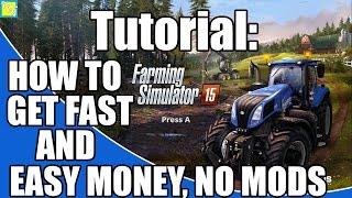 Farming Simulator 2015: Easy Fast Money, No Hacks or Mods