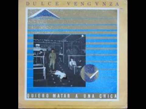 DULCE VENGANZA-QUIERO MATAR A UNA CHICA
